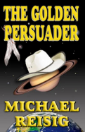 The Golden Persuader by Michael Reisig