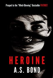 Heroine by A. S. Bond