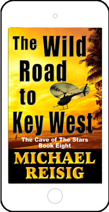 The Wild Road to Key West - The Cave of the Stars Book 8 by Michael Reisig