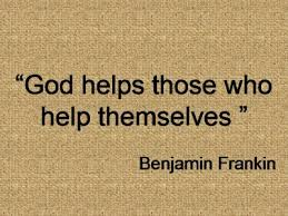 God helps those who help themselves - Ben Franklin