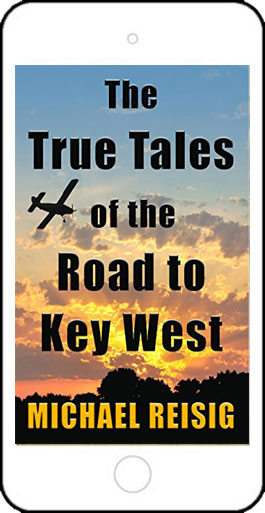 The True Tales of the Road to Key West by Michael Reisig