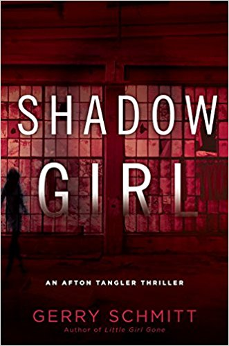Shadow Girl, An Afton Tangler Thriller, by Gerry Schmitt