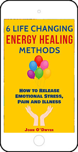6 Life Changing Energy Healing Methods by John O'Dwyer