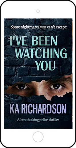 I've Been Watching You by K A Richardson