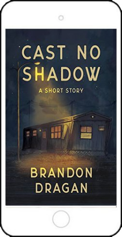 Cast No Shadow: A Short Story by Brandon Dragan