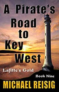 A Pirate's Road to Key West by Michael Reisig