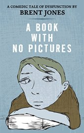 A Book With No Pictures by Brent Jones