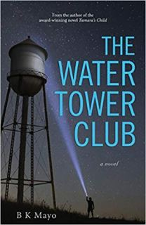 The Water Tower Club by B K Mayo