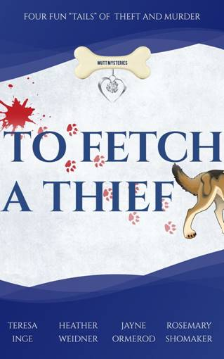 To Fetch a Thief by Teresa Inge, Heather Weidner, Jayne Ormerod, and Rosemary Shomaker