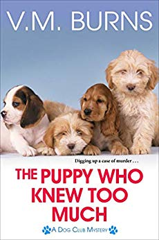 The Puppy Who Knew Too Much by V.M. Burns