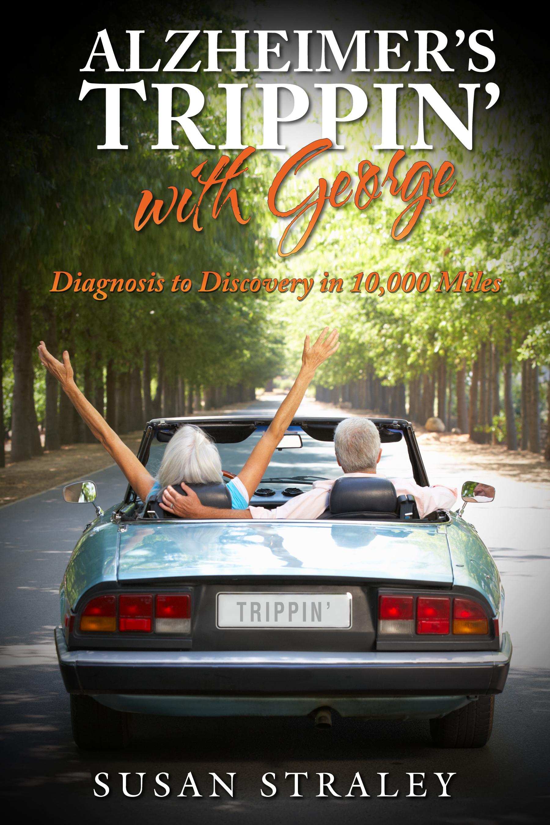 Alzheimer's Trippin' with George - Diagnosis to Discovery in 10,000 Miles