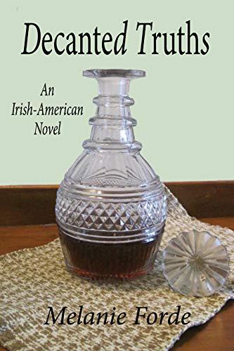Decanted Truths: An Irish-American Novel by Melanie Forde