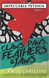 Impeccable Petunia Part I Claws Paws, Feathers & Jaws by Katie Christine