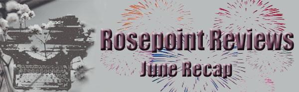 Rosepoint Reviews - June Recap