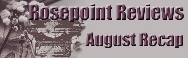 Rosepoint Reviews - August Recap