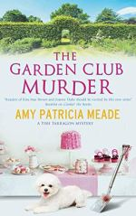 The Garden Club Murder by Amy Patricia Meade