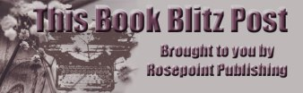 This Book Blitz Post - Brought to you by Rosepoint Publishing