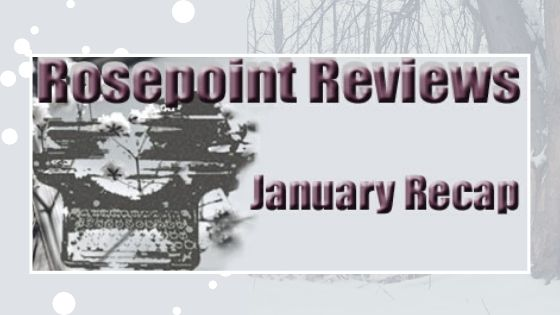 Rosepoint Reviews-January Recap