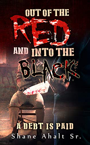 Out of the Red and Into the Black by Shane Ahalt Sr