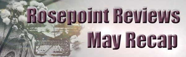 Rosepoint Reviews - May Recap