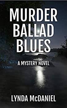 Murder Ballad Blues - a Mystery Novel - Lynda McDaniel