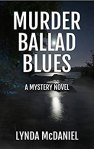 Murder Ballad Blues - a Mystery Novel - Lynda McDaniel