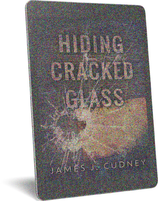 Hiding Cracked Glass by James J Cudney