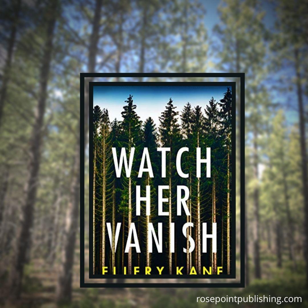 Watch Her Vanish by Ellery A Kane