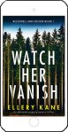 Watch Her Vanish by Ellery A Kane
