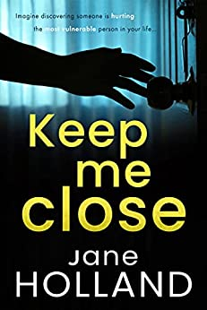 Keep Me Close by Jane Holland